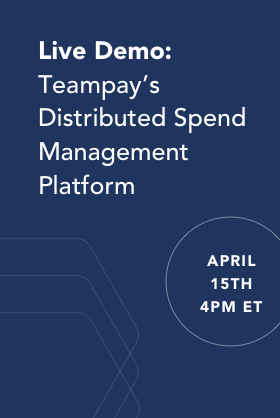 Live Demo: Teampay's Distributed Spend Management Platform